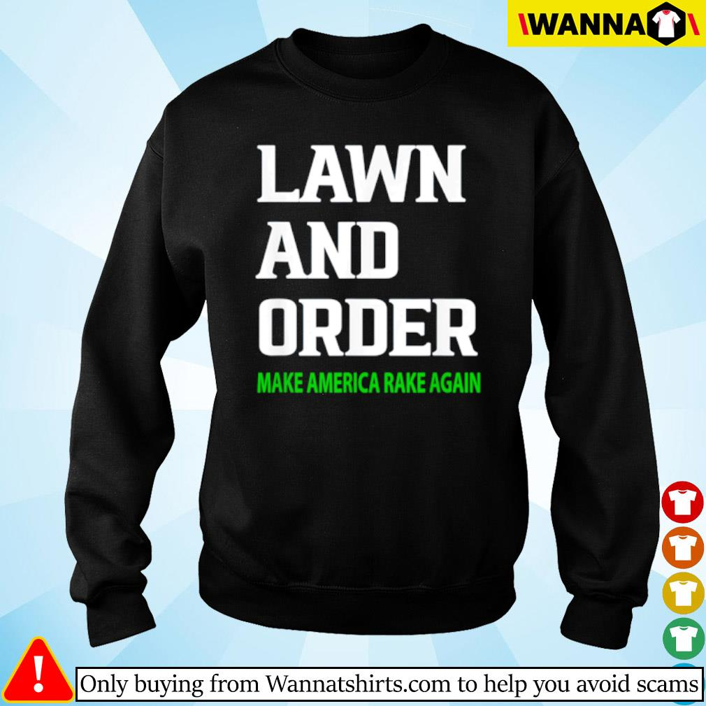 https://www.cruelery.com/uploads/11_make-america-rake-again-lawn-and-order-shirt-sweater-2.jpg